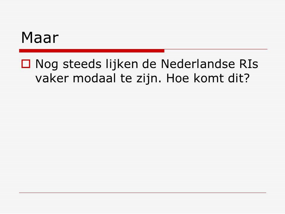 Maar  Nog steeds lijken de Nederlandse RIs vaker modaal te zijn. Hoe komt dit?