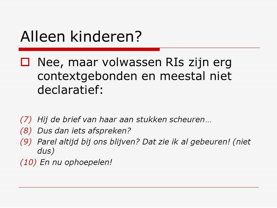 Observatie 1  De grammatica van Nederlandstalige kleine kinderen lijkt dus anders te werken dan die van volwassenen: Volwassen grammatica vereist in declaratieve zinnen een finiet werkwoord.