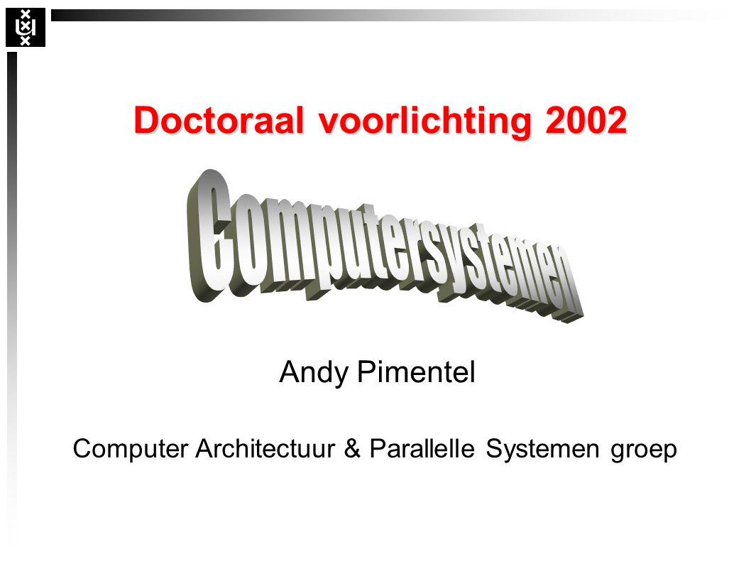 Doctoraal voorlichting 2002 Computer Architectuur & Parallelle Systemen groep Andy Pimentel