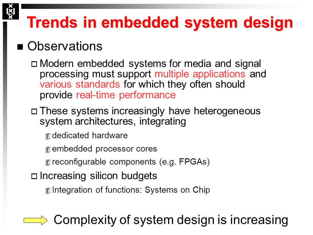 Trends in embedded system design n Observations o Modern embedded systems for media and signal processing must support multiple applications and vario