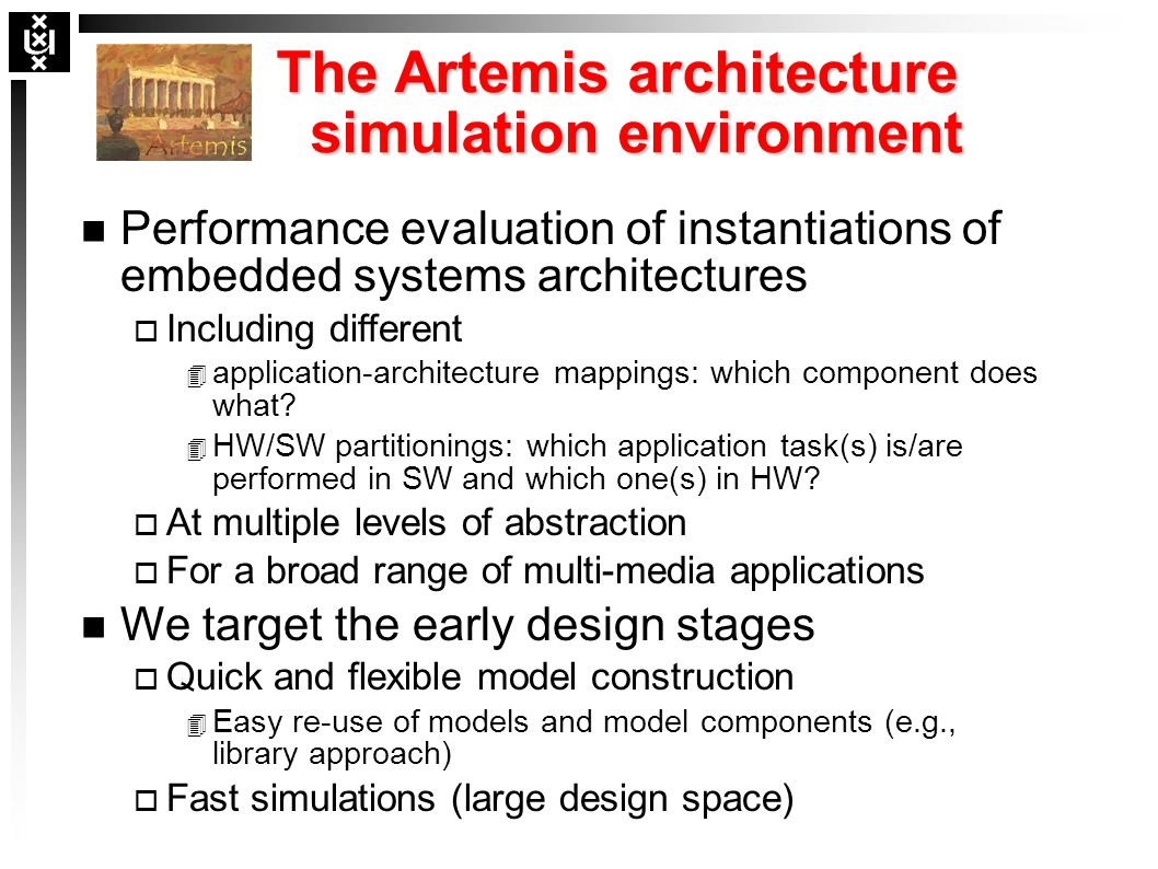 The Artemis architecture simulation environment n Performance evaluation of instantiations of embedded systems architectures o Including different 4 a