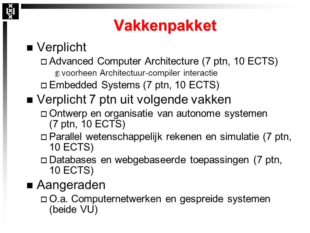 Vakkenpakket n Verplicht o Advanced Computer Architecture (7 ptn, 10 ECTS) 4 voorheen Architectuur-compiler interactie o Embedded Systems (7 ptn, 10 ECTS) n Verplicht 7 ptn uit volgende vakken o Ontwerp en organisatie van autonome systemen (7 ptn, 10 ECTS) o Parallel wetenschappelijk rekenen en simulatie (7 ptn, 10 ECTS) o Databases en webgebaseerde toepassingen (7 ptn, 10 ECTS) n Aangeraden o O.a.