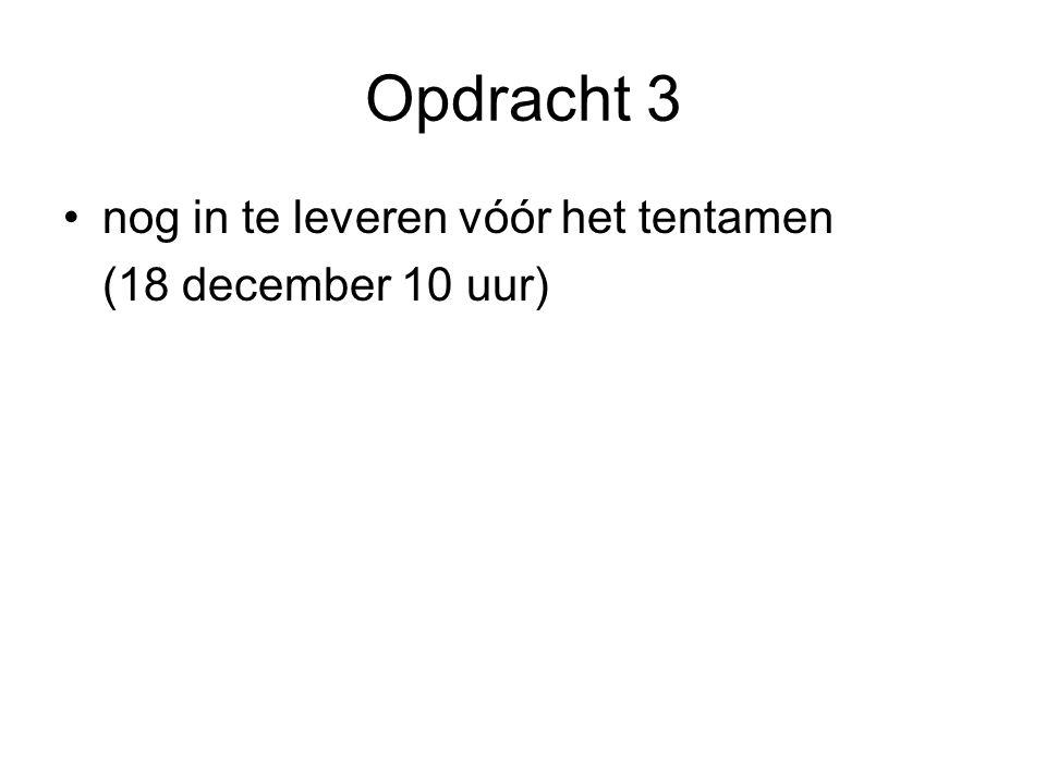 Opdracht 3 nog in te leveren vóór het tentamen (18 december 10 uur)
