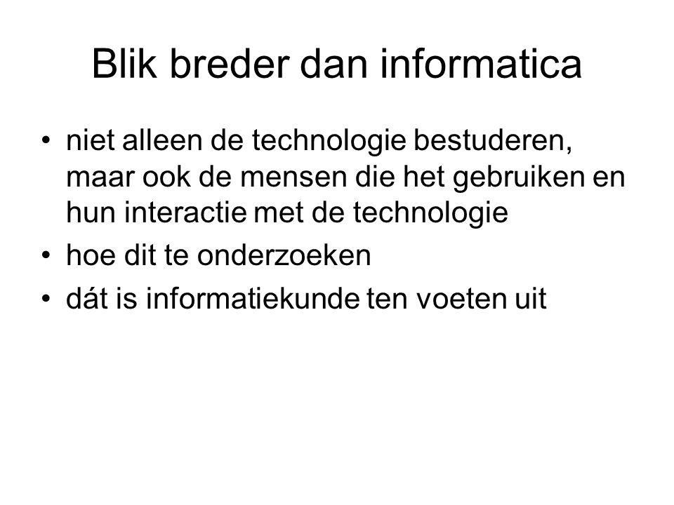 Blik breder dan informatica niet alleen de technologie bestuderen, maar ook de mensen die het gebruiken en hun interactie met de technologie hoe dit t