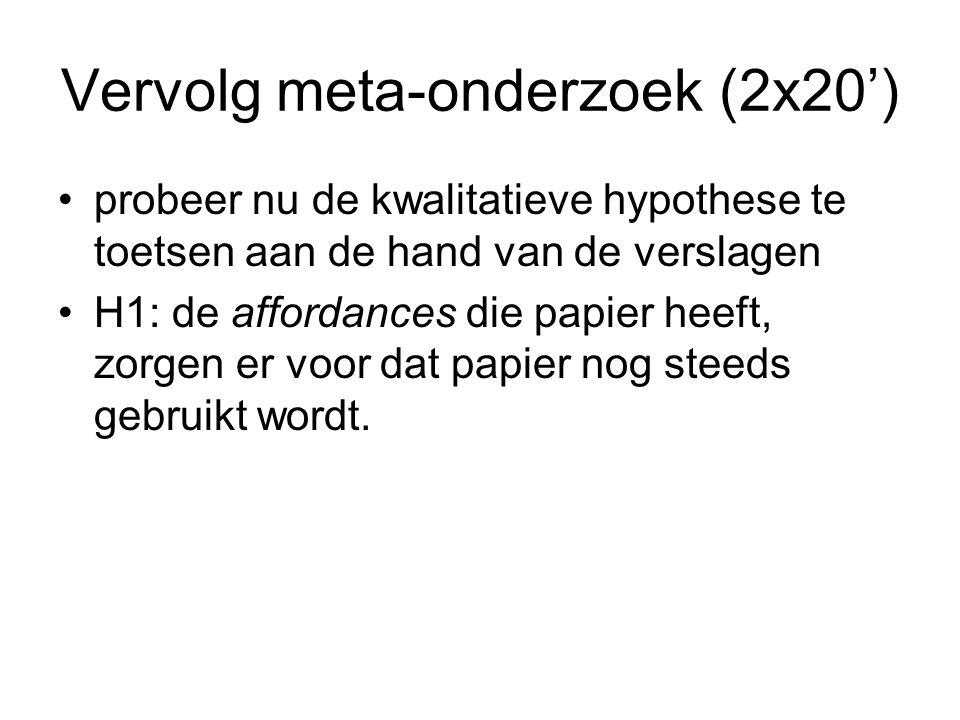 Vervolg meta-onderzoek (2x20') probeer nu de kwalitatieve hypothese te toetsen aan de hand van de verslagen H1: de affordances die papier heeft, zorge