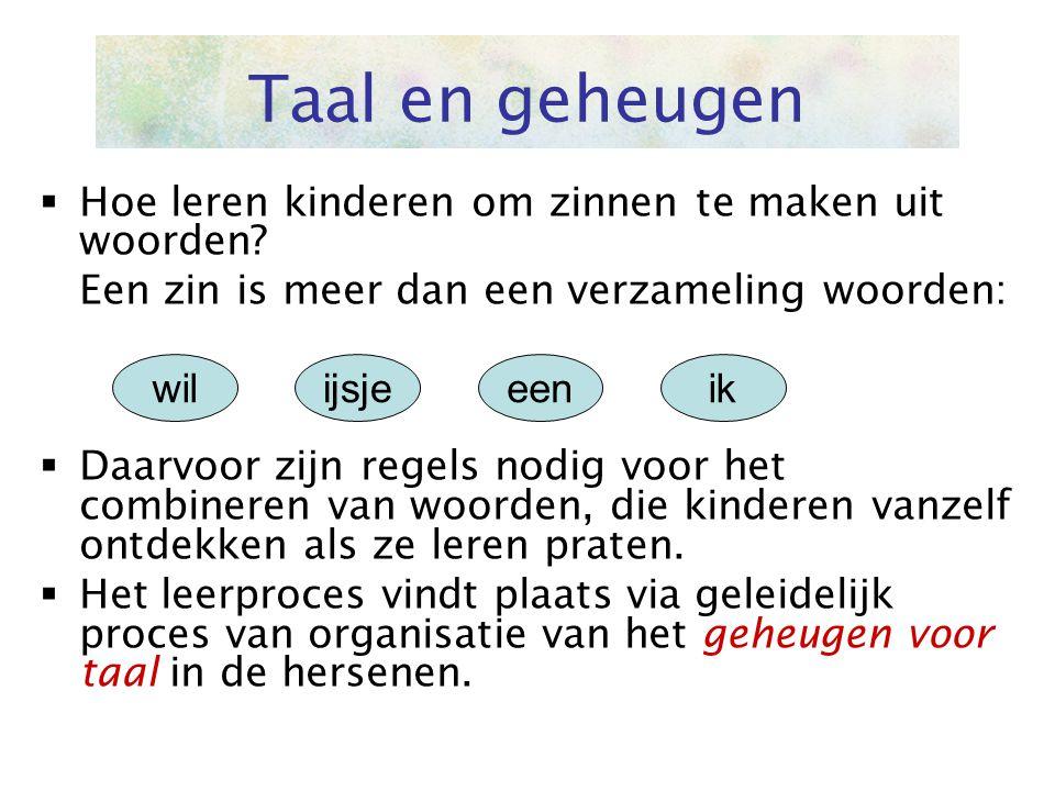 Taal en geheugen  Hoe leren kinderen om zinnen te maken uit woorden? Een zin is meer dan een verzameling woorden:  Daarvoor zijn regels nodig voor h