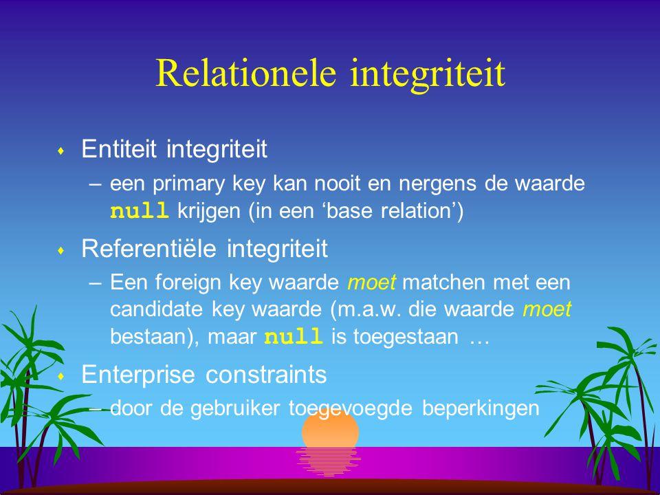 Relationele integriteit s Entiteit integriteit –een primary key kan nooit en nergens de waarde null krijgen (in een 'base relation') s Referentiële in