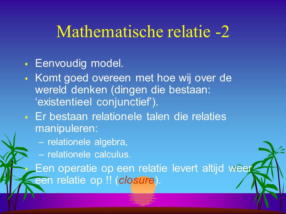 Mathematische relatie -2 s Eenvoudig model. s Komt goed overeen met hoe wij over de wereld denken (dingen die bestaan: 'existentieel conjunctief'). s