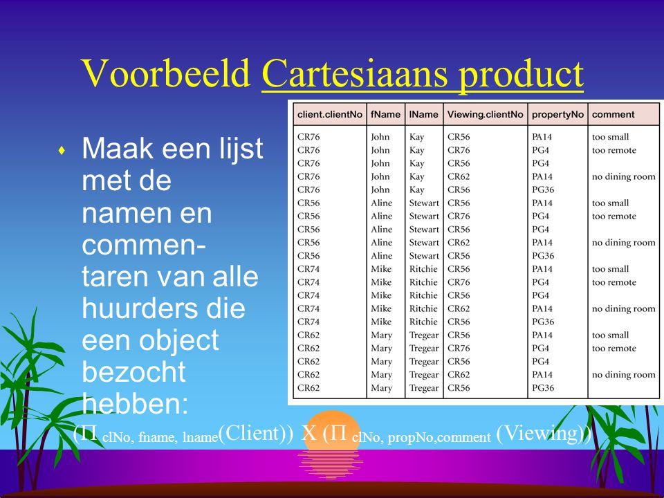 Voorbeeld Cartesiaans product s Maak een lijst met de namen en commen- taren van alle huurders die een object bezocht hebben: (  clNo, fname, lname (