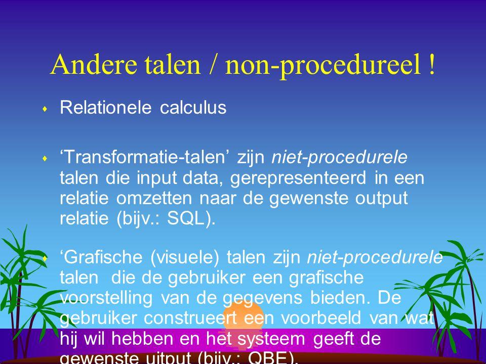 Andere talen / non-procedureel ! s Relationele calculus s 'Transformatie-talen' zijn niet-procedurele talen die input data, gerepresenteerd in een rel