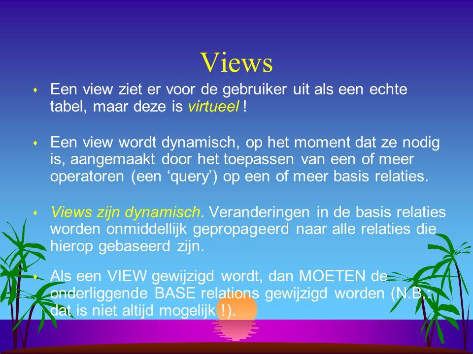Views s Een view ziet er voor de gebruiker uit als een echte tabel, maar deze is virtueel ! s Een view wordt dynamisch, op het moment dat ze nodig is,