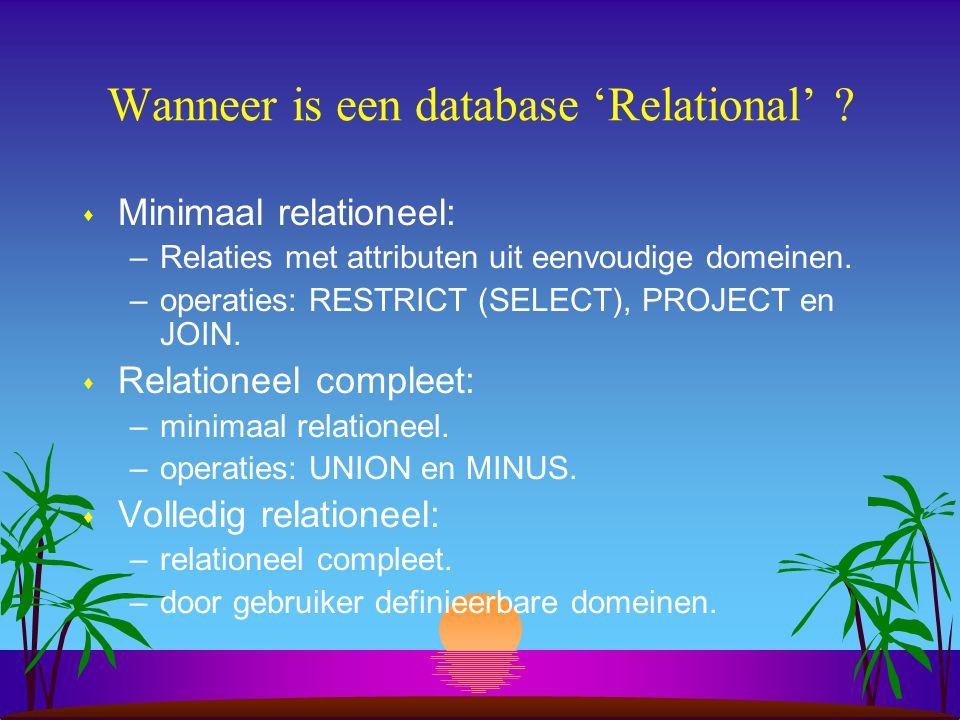 Wanneer is een database 'Relational' ? s Minimaal relationeel: –Relaties met attributen uit eenvoudige domeinen. –operaties: RESTRICT (SELECT), PROJEC