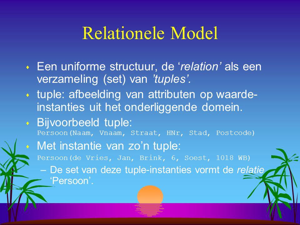 Relationele Model s Een uniforme structuur, de 'relation' als een verzameling (set) van 'tuples'. s tuple: afbeelding van attributen op waarde- instan