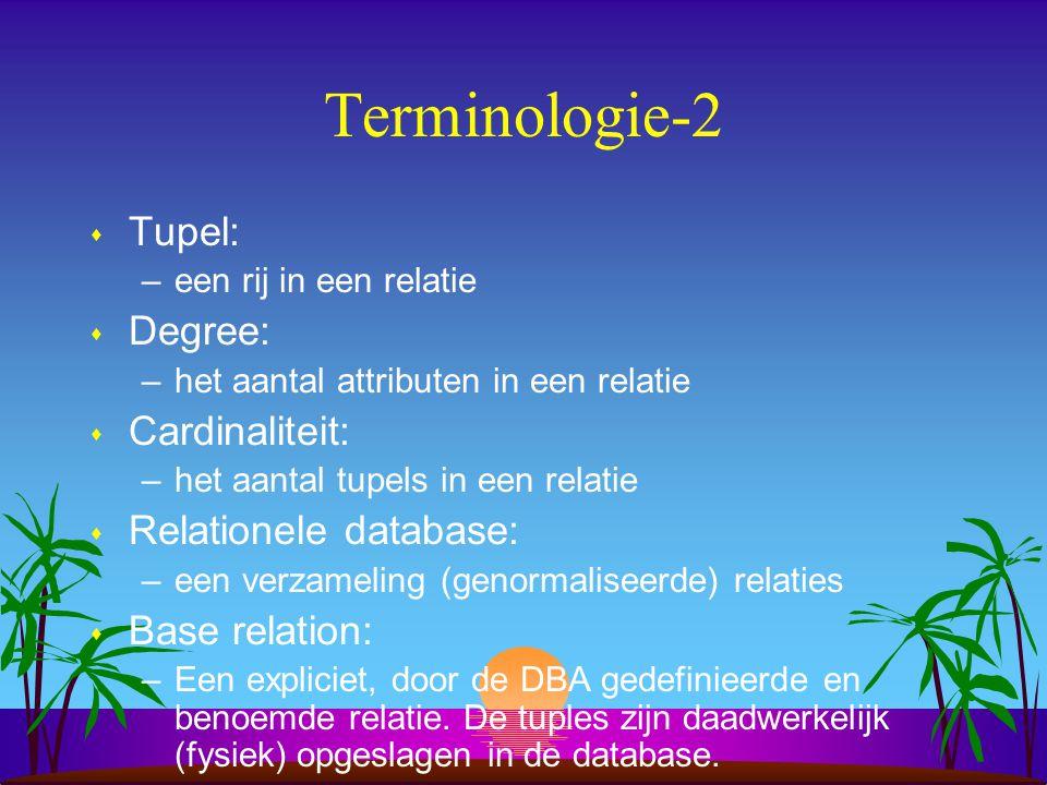 Terminologie-2 s Tupel: –een rij in een relatie s Degree: –het aantal attributen in een relatie s Cardinaliteit: –het aantal tupels in een relatie s R