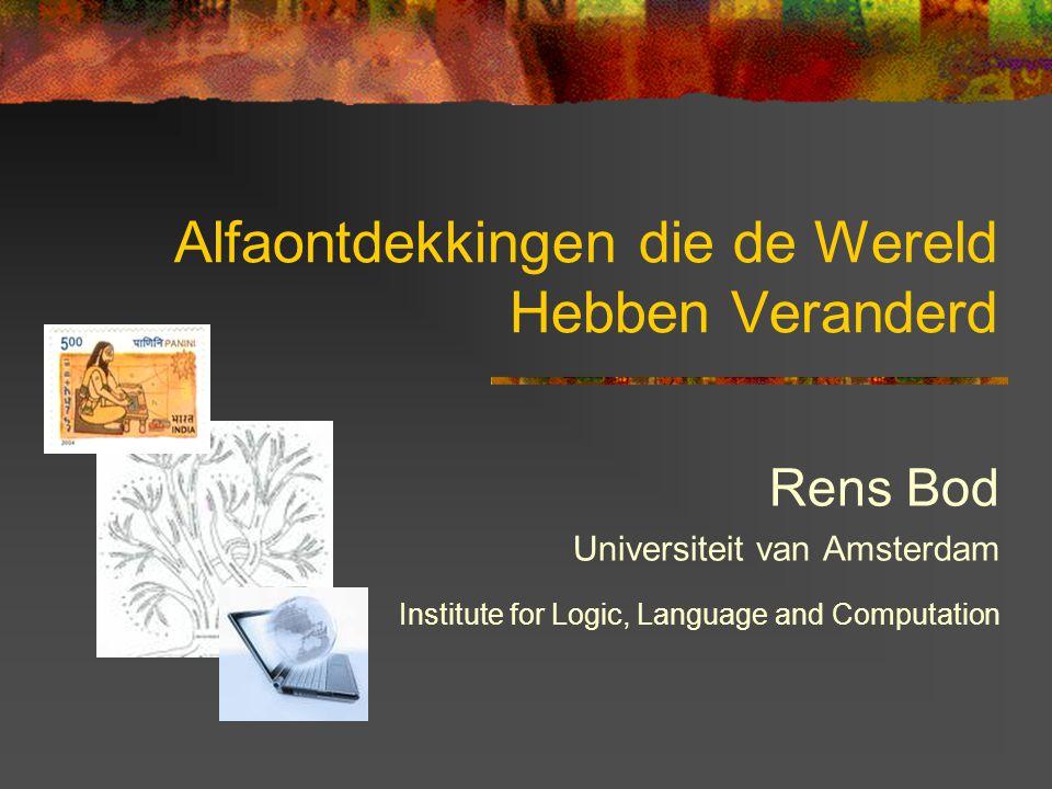 Alfaontdekkingen die de Wereld Hebben Veranderd Rens Bod Universiteit van Amsterdam Institute for Logic, Language and Computation