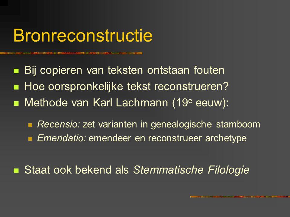 Bronreconstructie Bij copieren van teksten ontstaan fouten Hoe oorspronkelijke tekst reconstrueren.