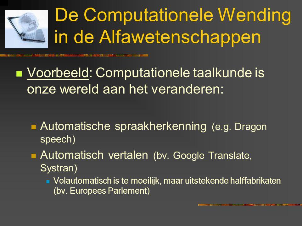De Computationele Wending in de Alfawetenschappen Voorbeeld: Computationele taalkunde is onze wereld aan het veranderen: Automatische spraakherkenning (e.g.