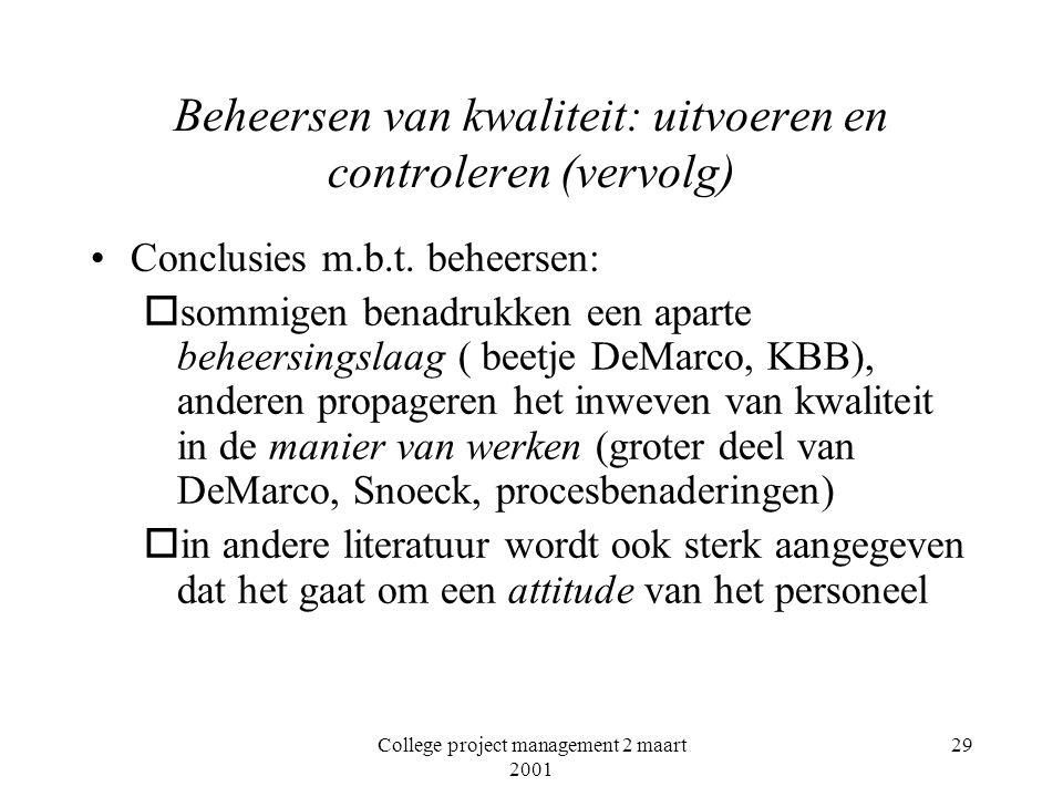 College project management 2 maart 2001 29 Beheersen van kwaliteit: uitvoeren en controleren (vervolg) Conclusies m.b.t.