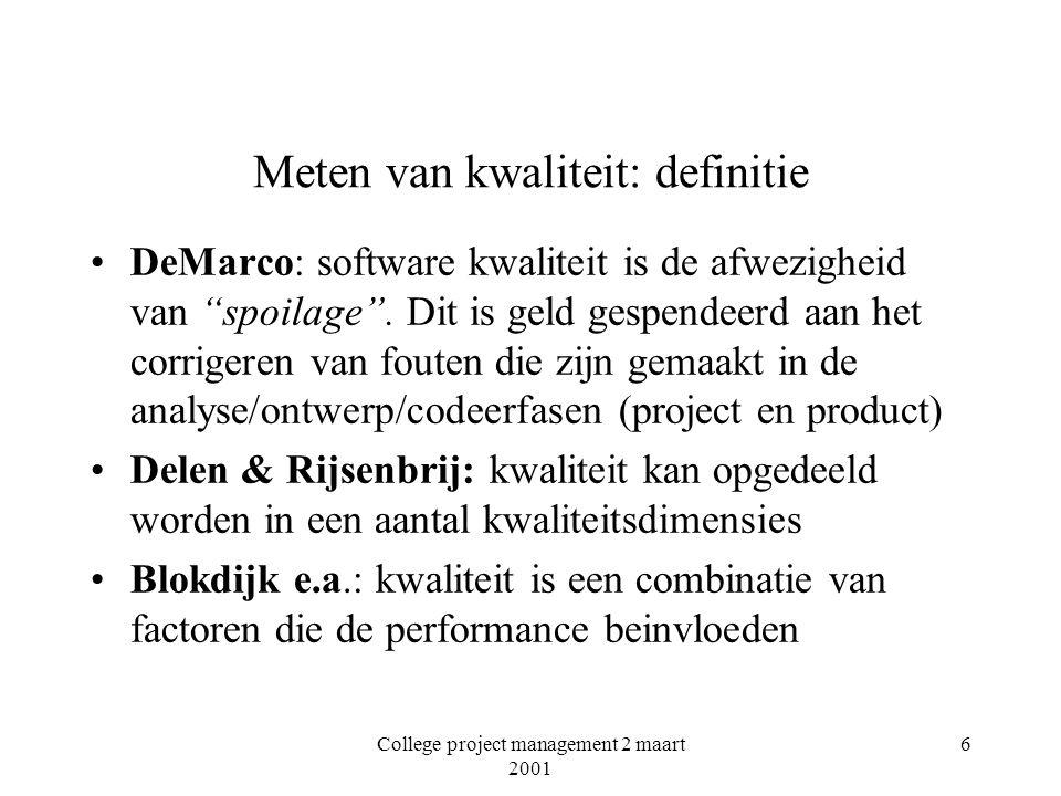 College project management 2 maart 2001 6 Meten van kwaliteit: definitie DeMarco: software kwaliteit is de afwezigheid van spoilage .