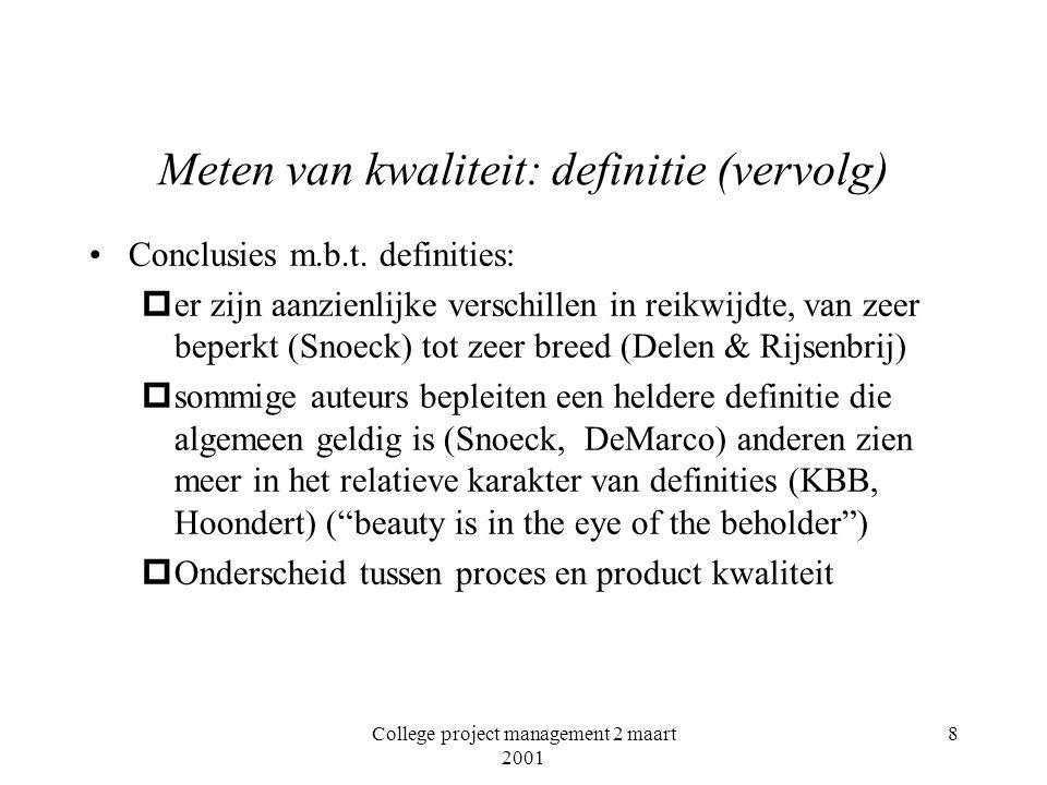 College project management 2 maart 2001 8 Meten van kwaliteit: definitie (vervolg) Conclusies m.b.t.