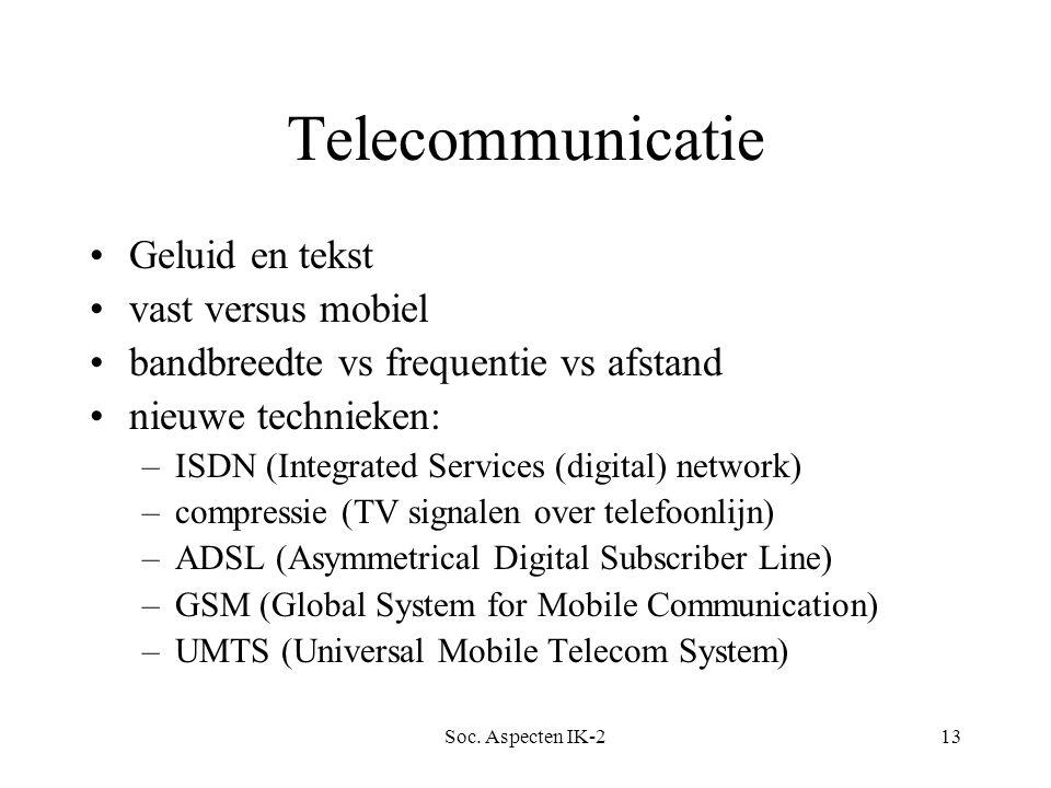 Soc. Aspecten IK-213 Telecommunicatie Geluid en tekst vast versus mobiel bandbreedte vs frequentie vs afstand nieuwe technieken: –ISDN (Integrated Ser