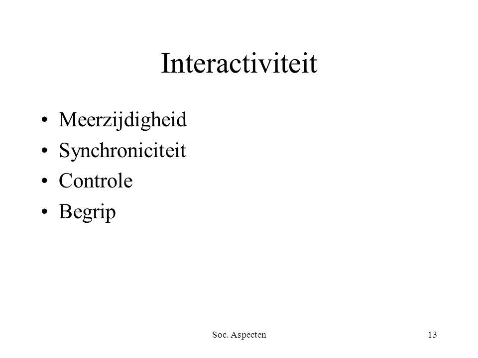 Soc. Aspecten13 Interactiviteit Meerzijdigheid Synchroniciteit Controle Begrip