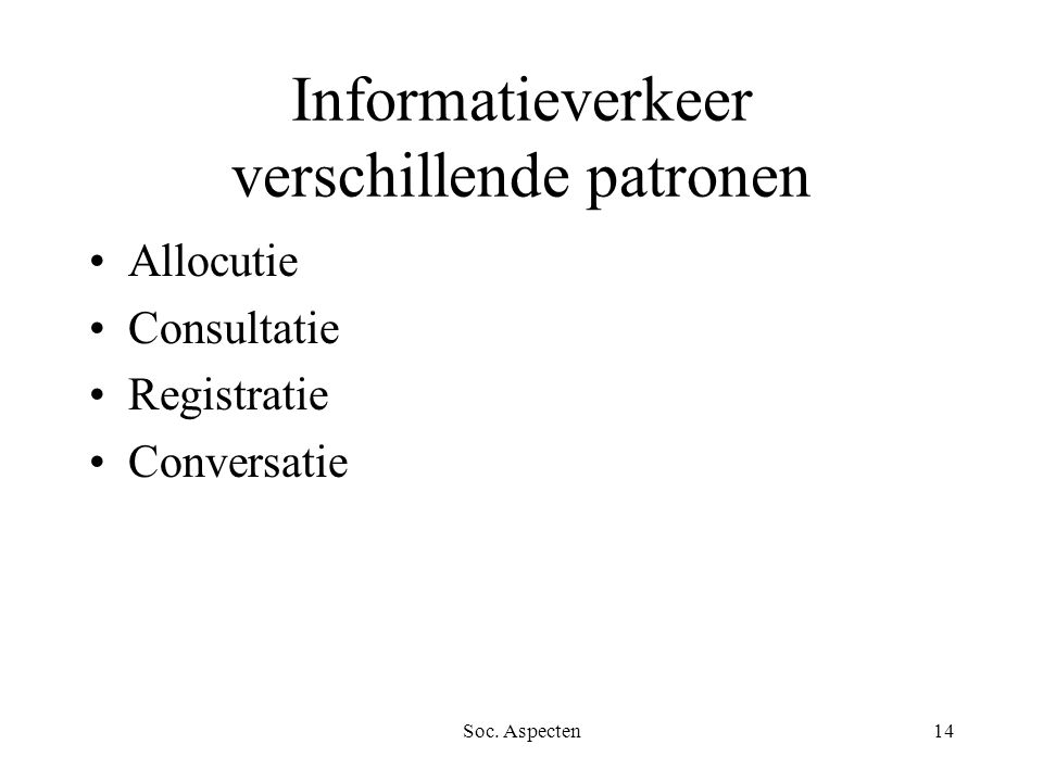 Soc. Aspecten14 Informatieverkeer verschillende patronen Allocutie Consultatie Registratie Conversatie