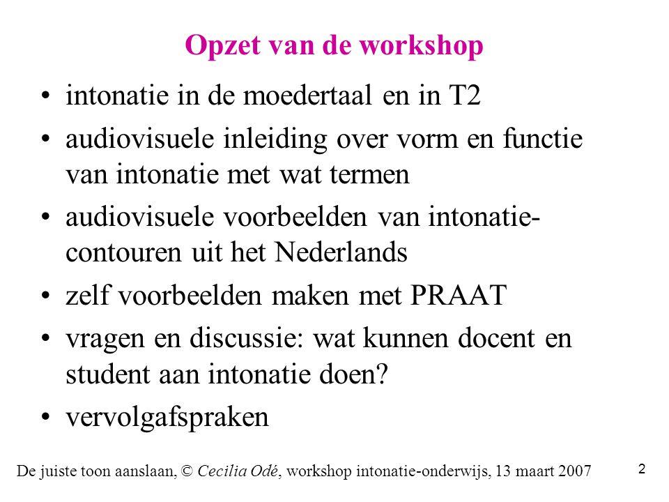 De juiste toon aanslaan, © Cecilia Odé, workshop intonatie-onderwijs, 13 maart 2007 72 Productie: een voorbeeld %L H* !H*L L% dat moet je straks maar even over- doen * *