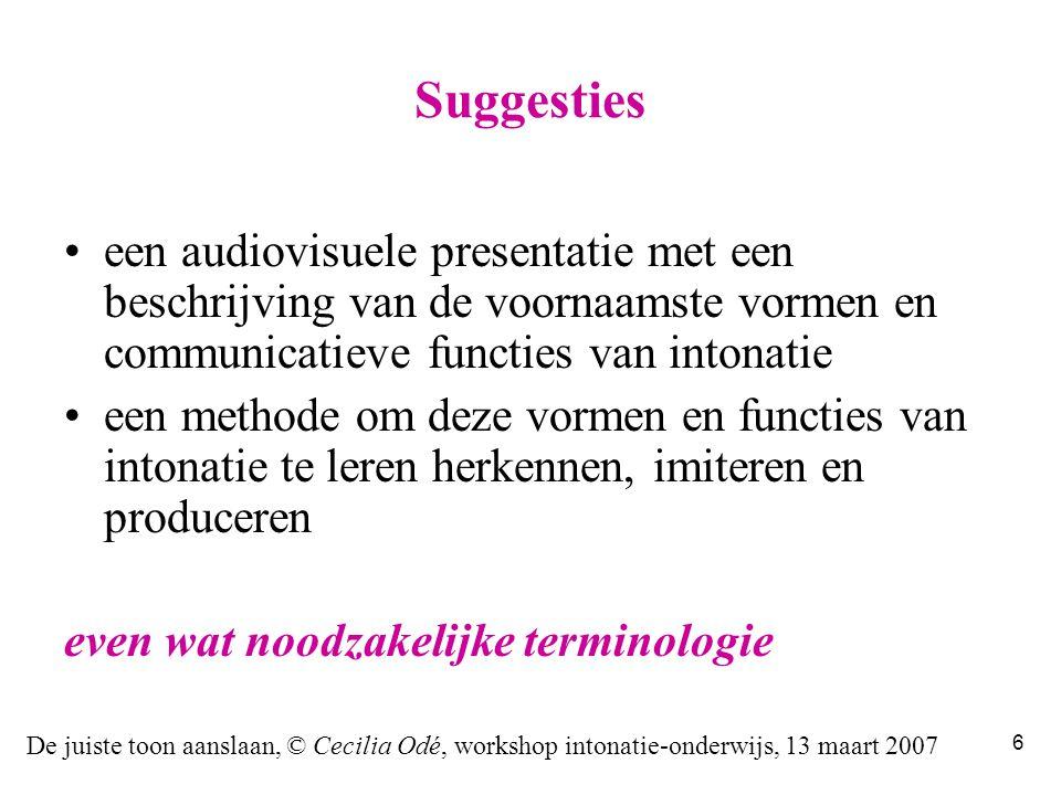 De juiste toon aanslaan, © Cecilia Odé, workshop intonatie-onderwijs, 13 maart 2007 36 klik op deze balk voor geluid