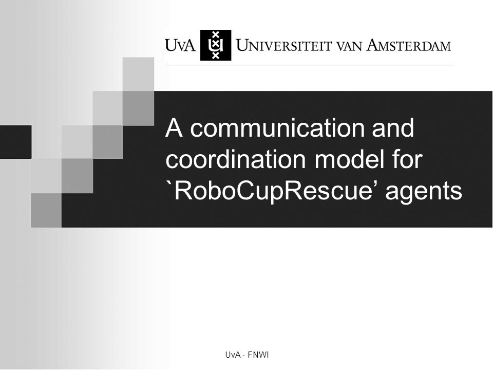 UvA - FNWI A communication and coordination model for `RoboCupRescue' agents