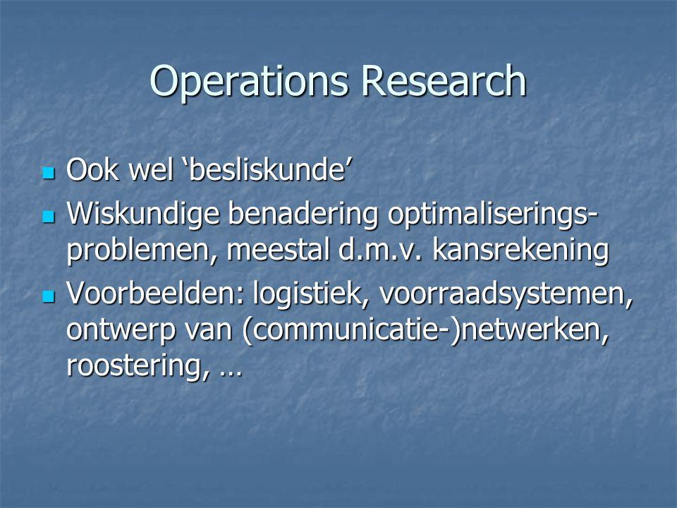 Operations Research Ook wel 'besliskunde' Ook wel 'besliskunde' Wiskundige benadering optimaliserings- problemen, meestal d.m.v. kansrekening Wiskundi