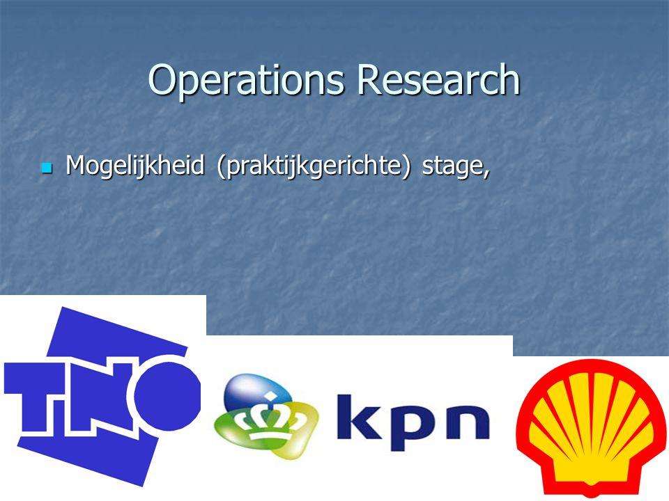 Operations Research Mogelijkheid (praktijkgerichte) stage, Mogelijkheid (praktijkgerichte) stage,