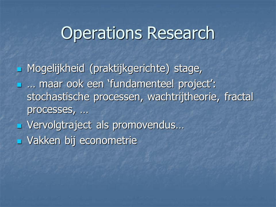 Operations Research Mogelijkheid (praktijkgerichte) stage, Mogelijkheid (praktijkgerichte) stage, … maar ook een 'fundamenteel project': stochastische