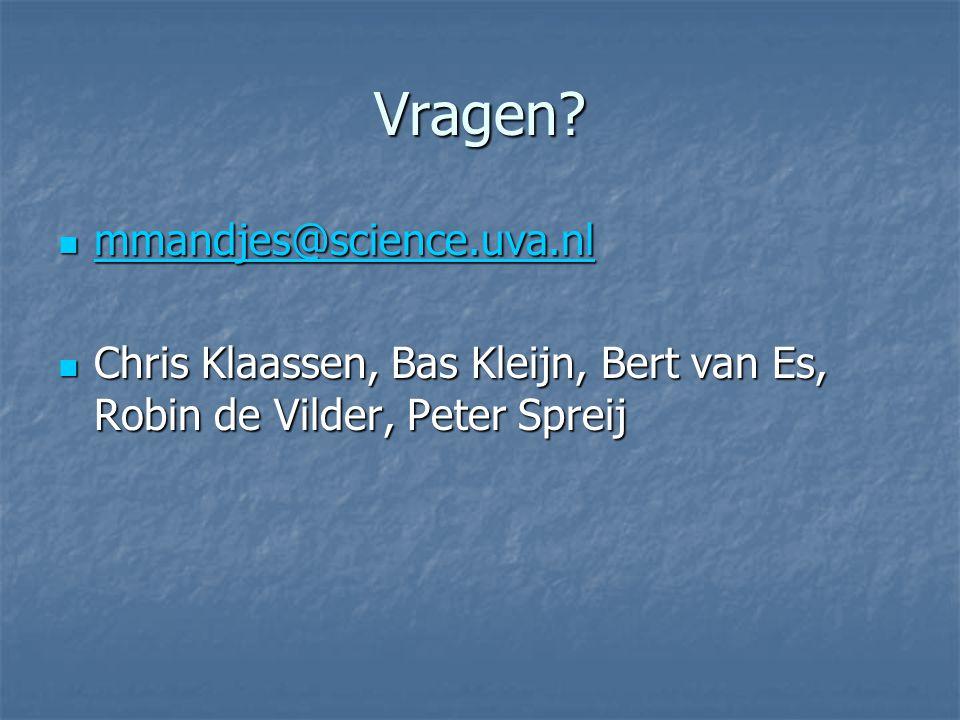Vragen? mmandjes@science.uva.nl mmandjes@science.uva.nl mmandjes@science.uva.nl Chris Klaassen, Bas Kleijn, Bert van Es, Robin de Vilder, Peter Spreij