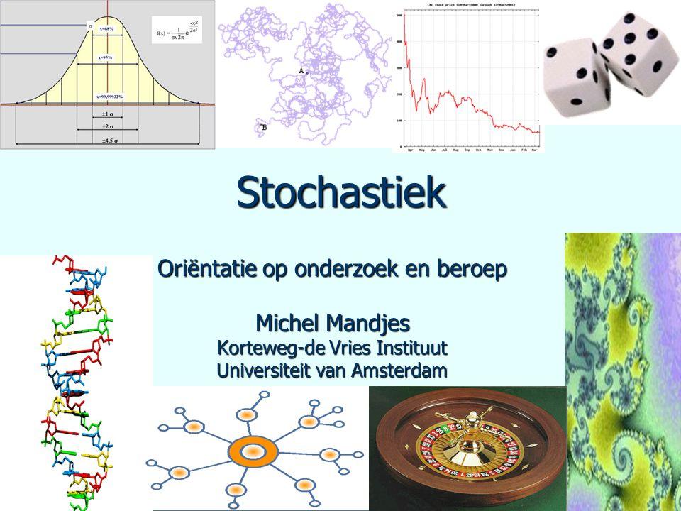 Stochastiek Oriëntatie op onderzoek en beroep Michel Mandjes Korteweg-de Vries Instituut Universiteit van Amsterdam