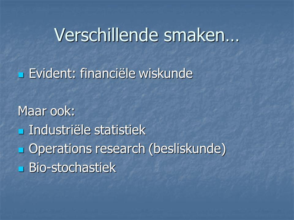 Verschillende smaken… Evident: financiële wiskunde Evident: financiële wiskunde Maar ook: Industriële statistiek Industriële statistiek Operations res