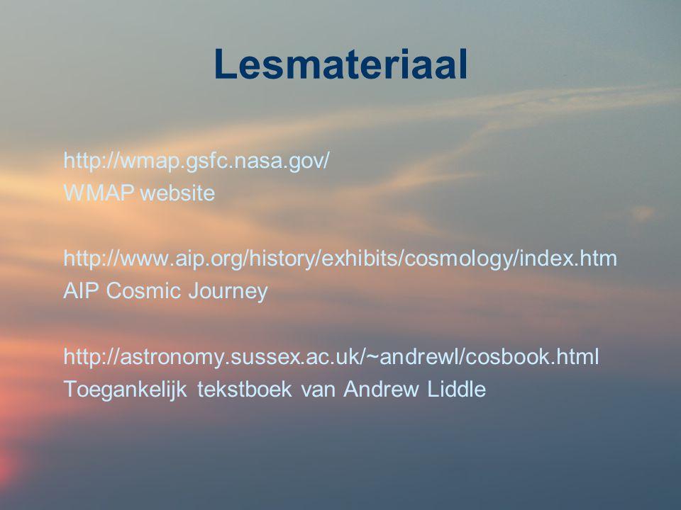 Lesmateriaal http://wmap.gsfc.nasa.gov/ WMAP website http://www.aip.org/history/exhibits/cosmology/index.htm AIP Cosmic Journey http://astronomy.sussex.ac.uk/~andrewl/cosbook.html Toegankelijk tekstboek van Andrew Liddle
