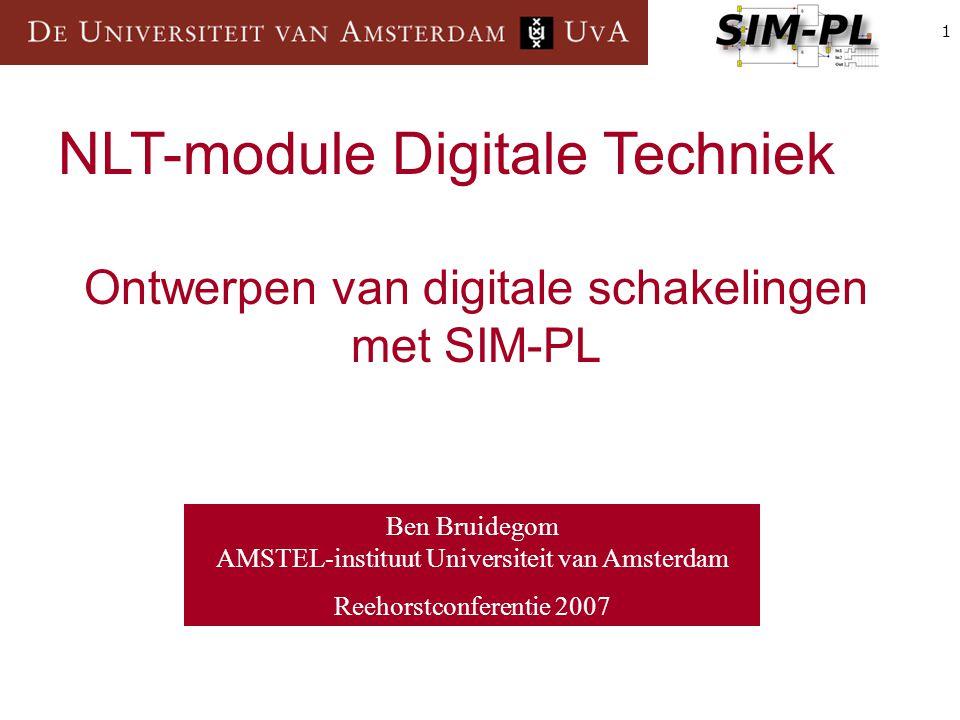 1 Ben Bruidegom AMSTEL-instituut Universiteit van Amsterdam Reehorstconferentie 2007 NLT-module Digitale Techniek Ontwerpen van digitale schakelingen