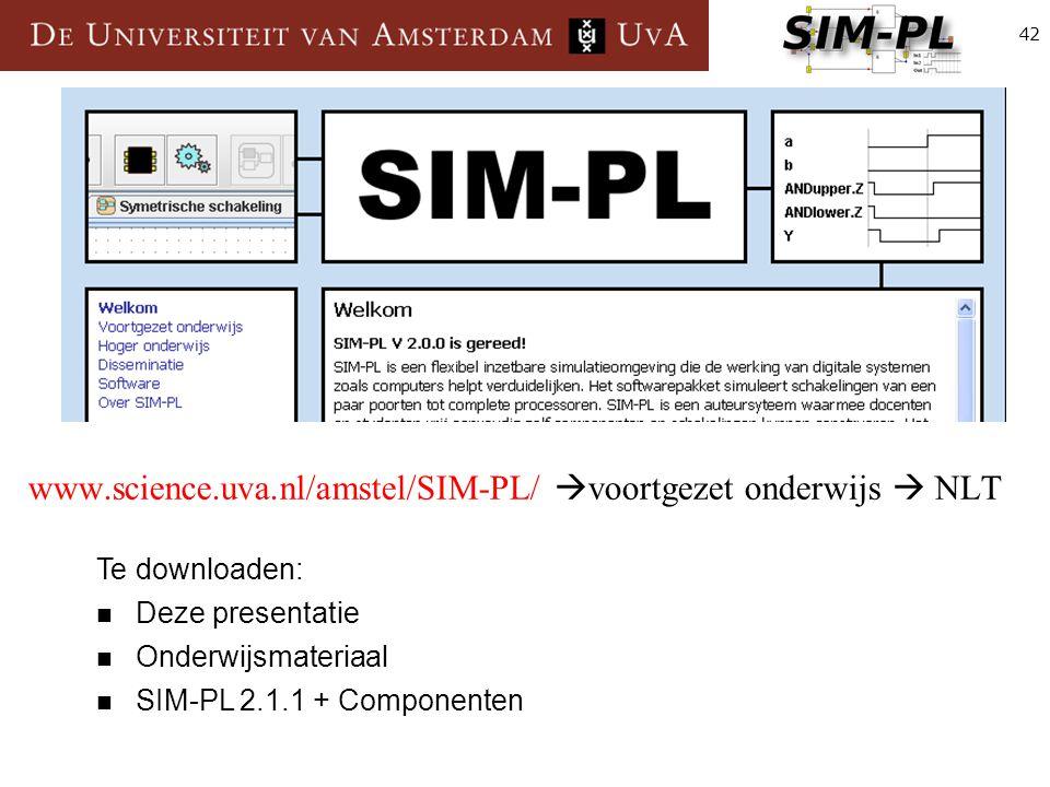 42 www.science.uva.nl/amstel/SIM-PL/  voortgezet onderwijs  NLT Te downloaden: Deze presentatie Onderwijsmateriaal SIM-PL 2.1.1 + Componenten