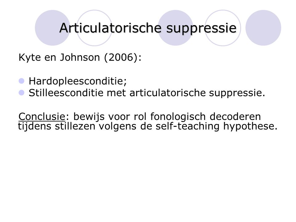 Articulatorische suppressie Kyte en Johnson (2006): Hardopleesconditie; Stilleesconditie met articulatorische suppressie.