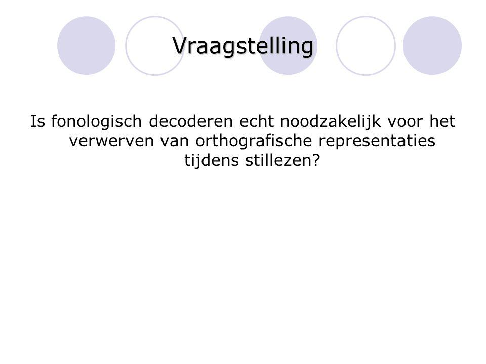 Vraagstelling Is fonologisch decoderen echt noodzakelijk voor het verwerven van orthografische representaties tijdens stillezen?