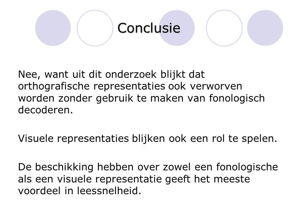 Conclusie Nee, want uit dit onderzoek blijkt dat orthografische representaties ook verworven worden zonder gebruik te maken van fonologisch decoderen.