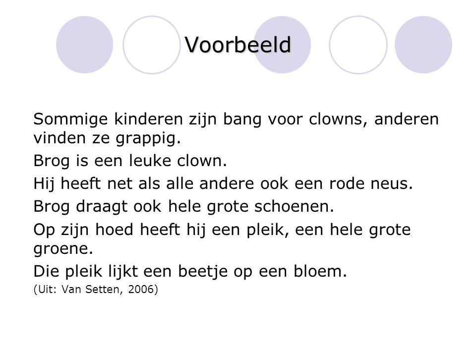 Voorbeeld Sommige kinderen zijn bang voor clowns, anderen vinden ze grappig. Brog is een leuke clown. Hij heeft net als alle andere ook een rode neus.