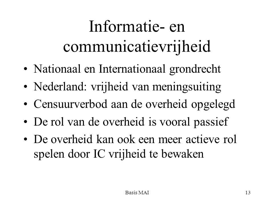 Basis MAI13 Informatie- en communicatievrijheid Nationaal en Internationaal grondrecht Nederland: vrijheid van meningsuiting Censuurverbod aan de over