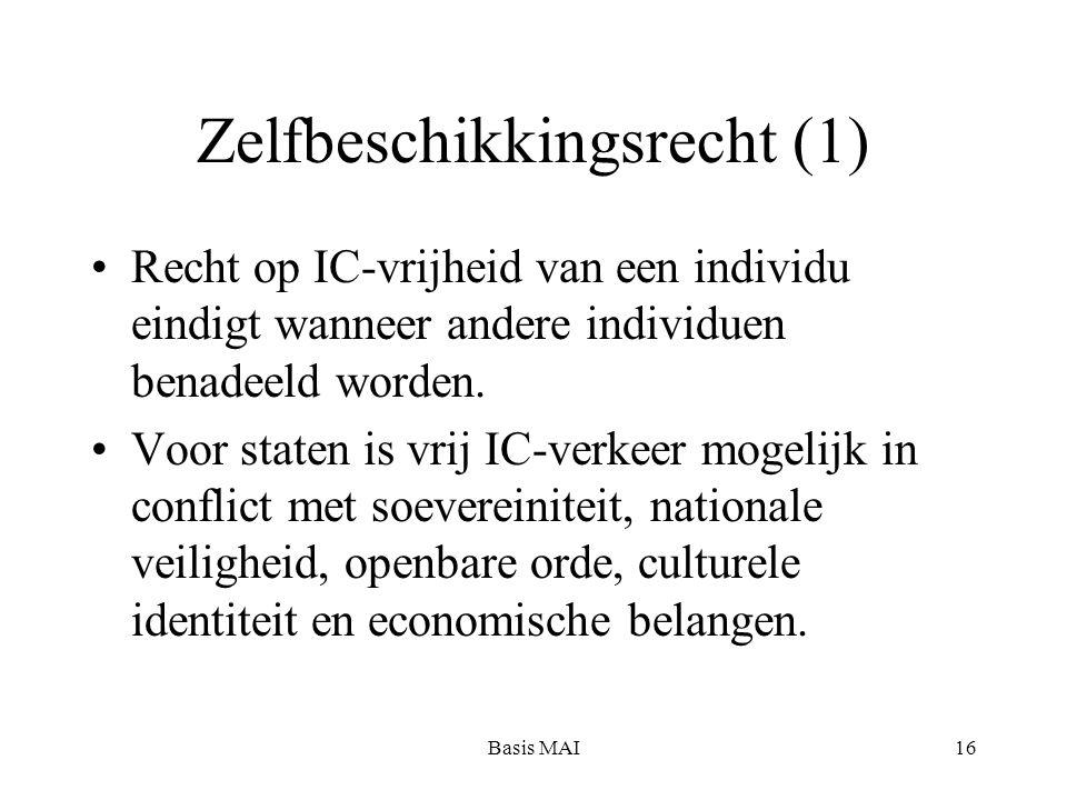 Basis MAI16 Zelfbeschikkingsrecht (1) Recht op IC-vrijheid van een individu eindigt wanneer andere individuen benadeeld worden. Voor staten is vrij IC