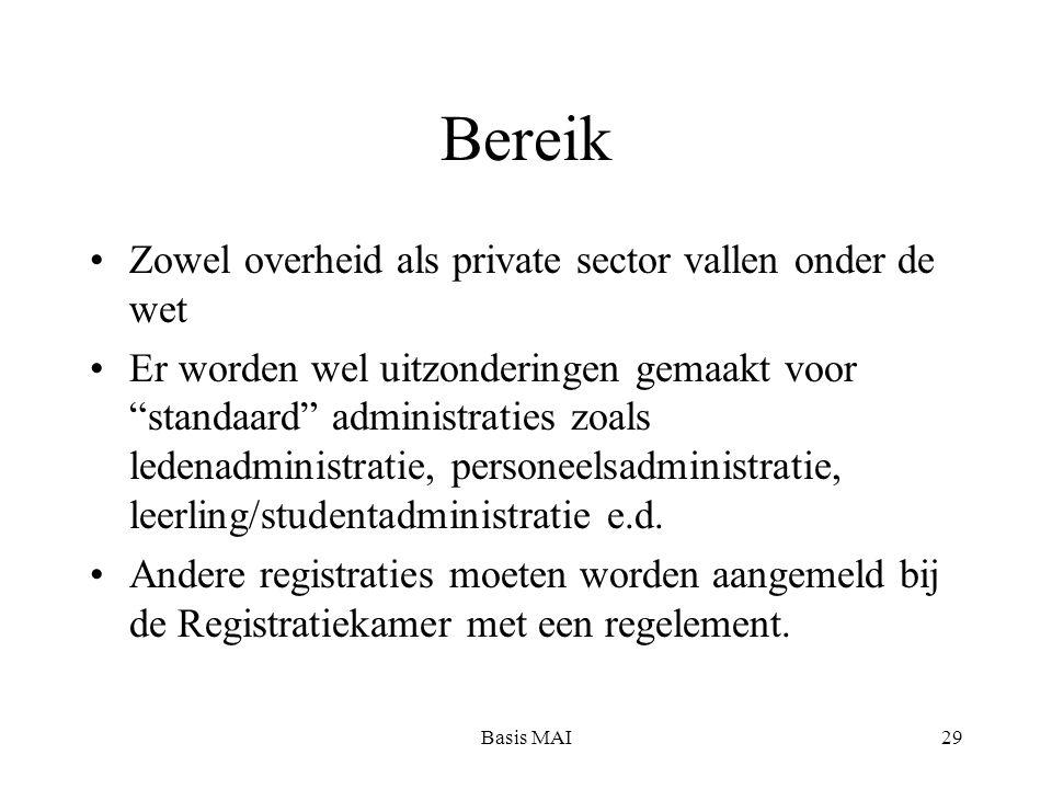 """Basis MAI29 Bereik Zowel overheid als private sector vallen onder de wet Er worden wel uitzonderingen gemaakt voor """"standaard"""" administraties zoals le"""