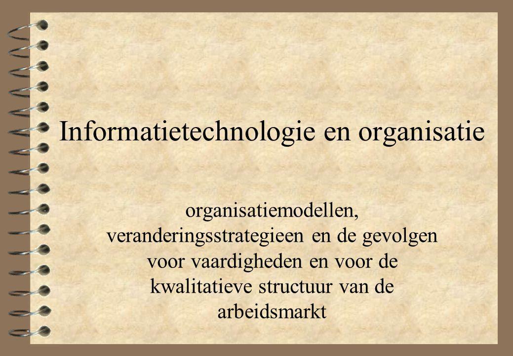 Informatietechnologie en organisatie organisatiemodellen, veranderingsstrategieen en de gevolgen voor vaardigheden en voor de kwalitatieve structuur v