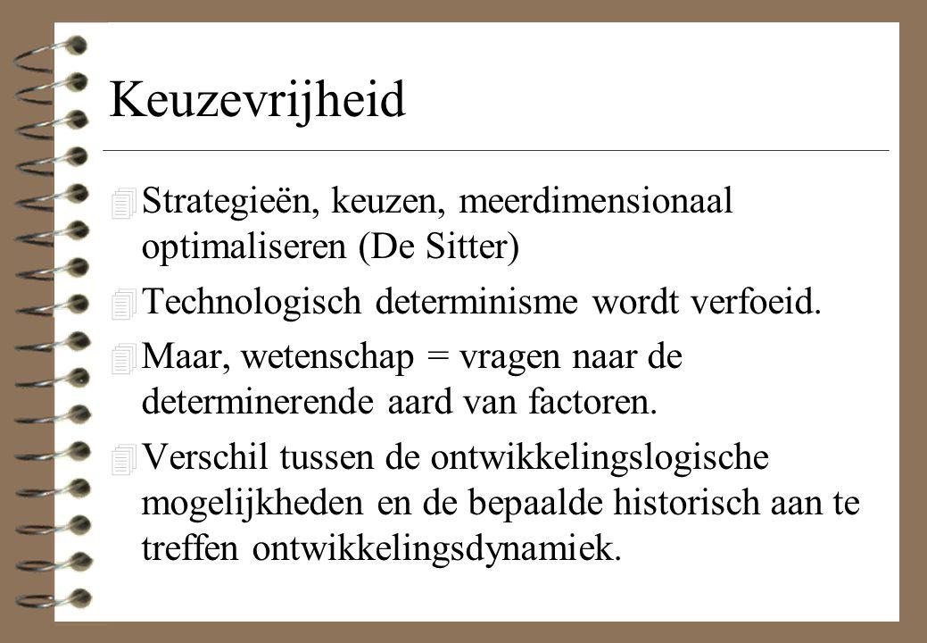 Keuzevrijheid 4 Strategieën, keuzen, meerdimensionaal optimaliseren (De Sitter) 4 Technologisch determinisme wordt verfoeid. 4 Maar, wetenschap = vrag