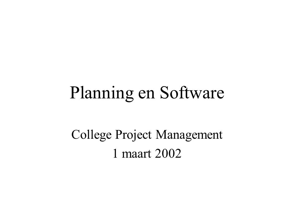 College project management 1 maart 2002 22 Software voor Project Management Prijzen: van 500 Euro tot meer dan 500.00.