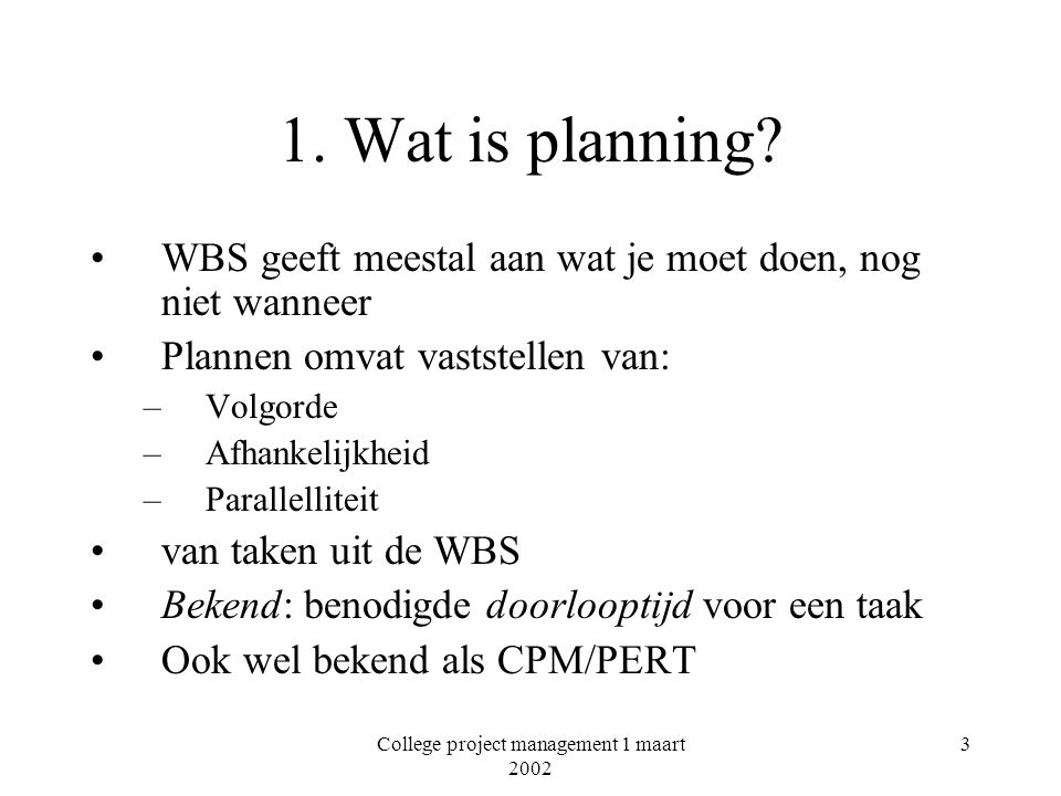 College project management 1 maart 2002 3 1.Wat is planning.